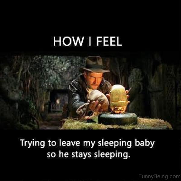 How I Feel Trying To Leave My Sleeping Baby