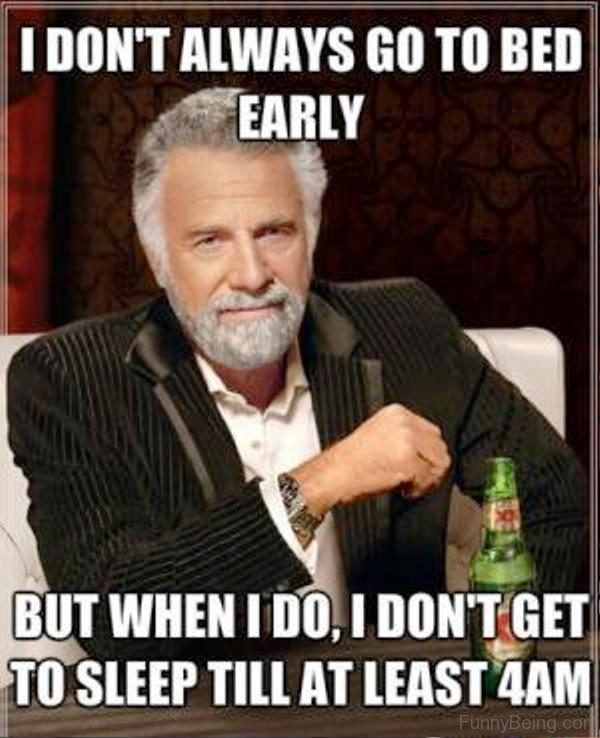 I Dont Always Go To Bed Early