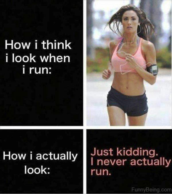 Just Kidding I Never Actually Run