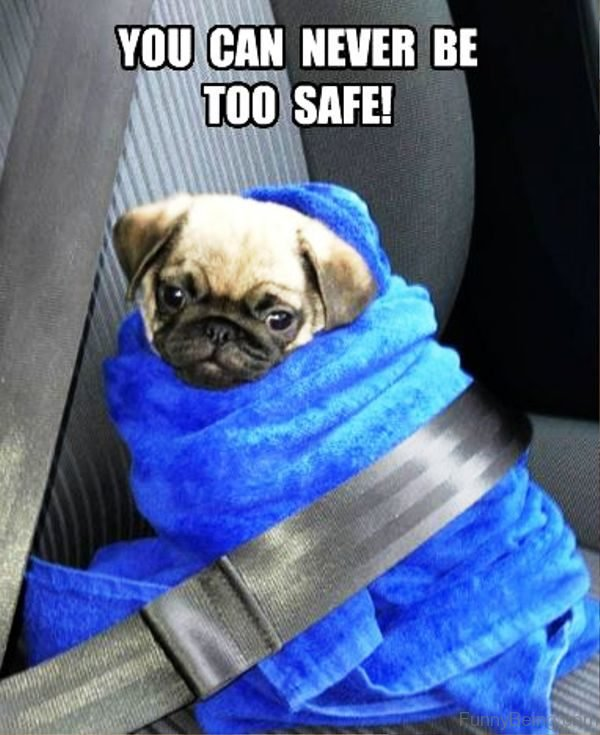You Can Never Be Too Safe