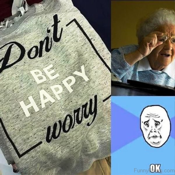 Dont Be Happy Worry