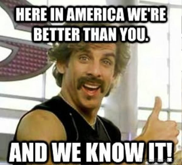 Here In America We re Better Than You