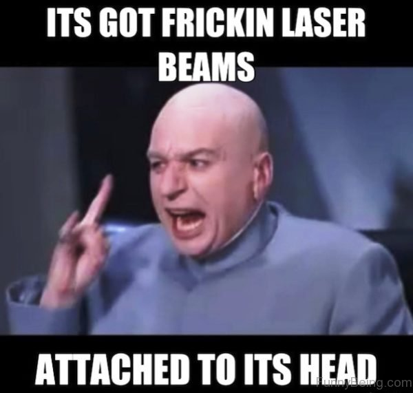 Its Got Frickin Laser Beams