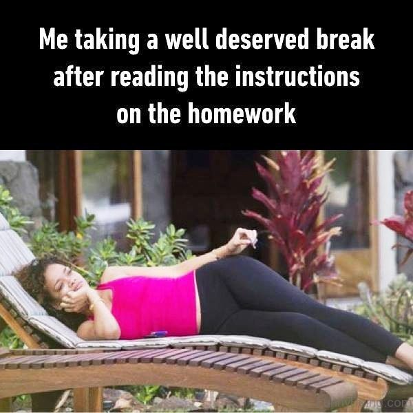 Me Taking A Well Deserved Break