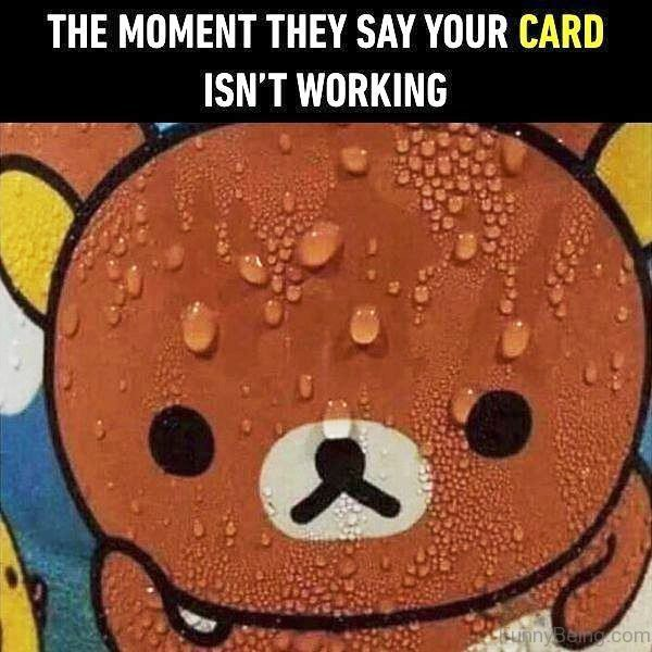 The Moment They Say Your Card