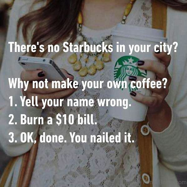 Theres No Starbucks In Your City