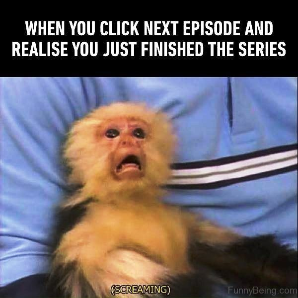 When You Click Next Episode And Realise