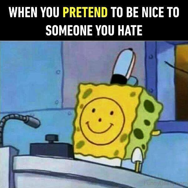 When You Pretend To Be Nice To Someone