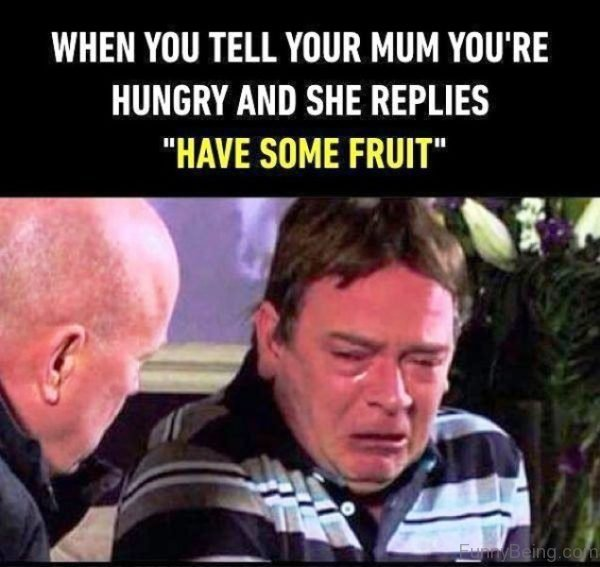 When You Tell Your Mum You re Hungry