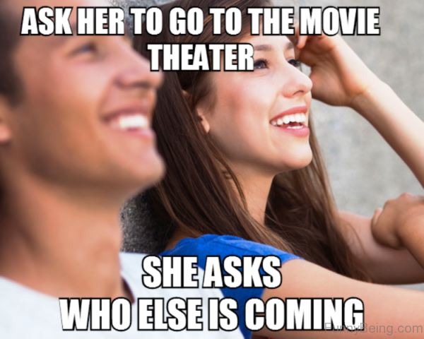 Ask Her To Go To The Movie Theater