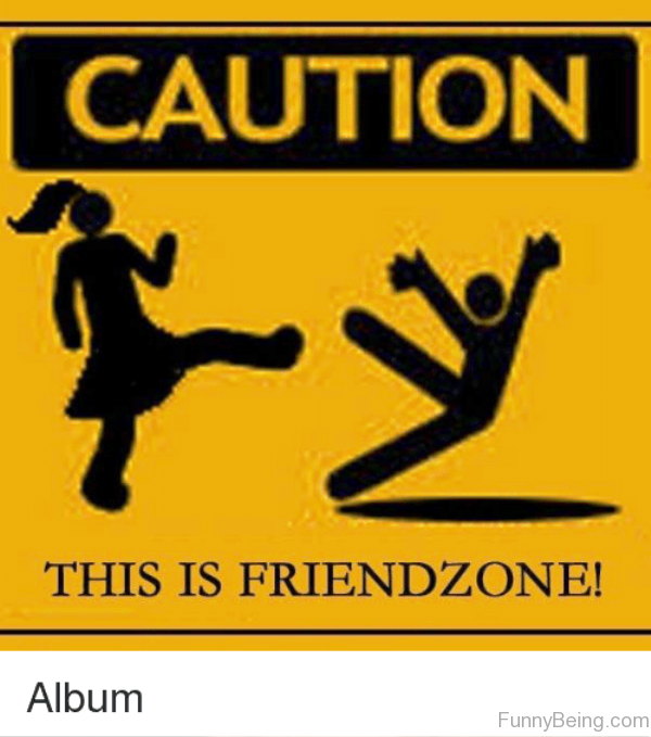 Caution This Is Friendzone