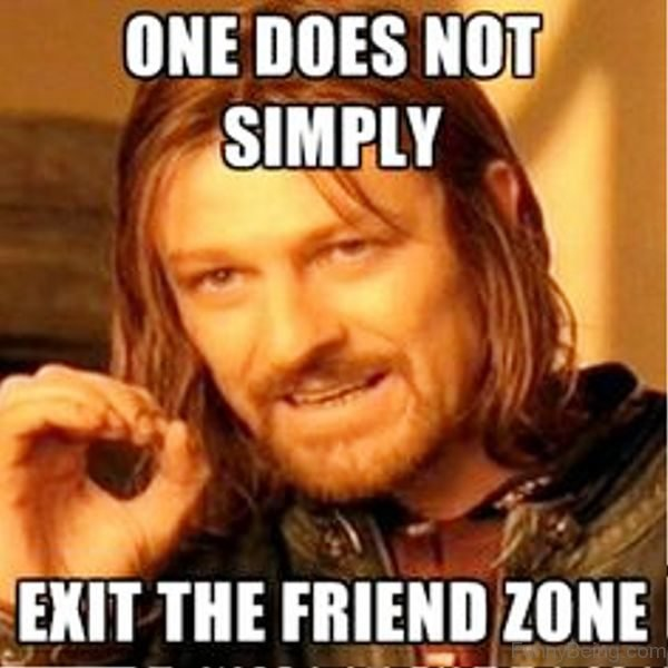 One Does Not Simply Exit The Friend Zone