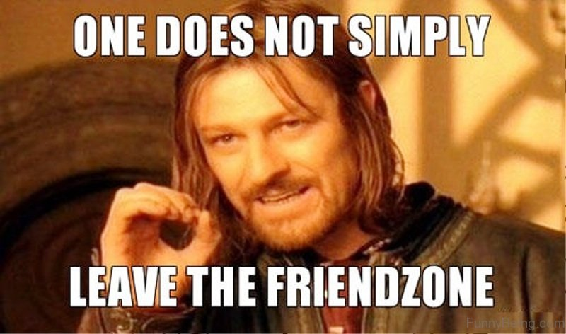 One Does Not Simply Leave The Friendzone 66 friendzone memes for you