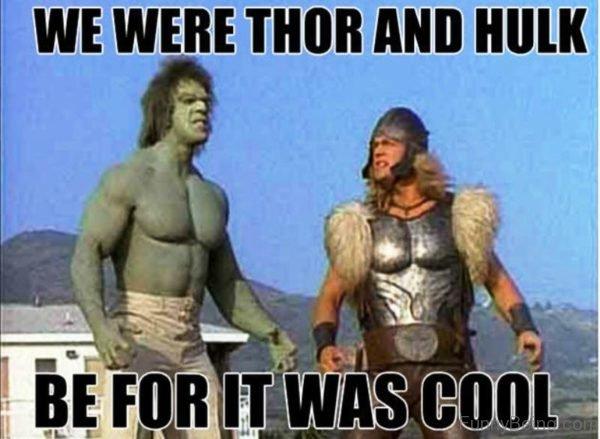 We Were Thor And Hulk