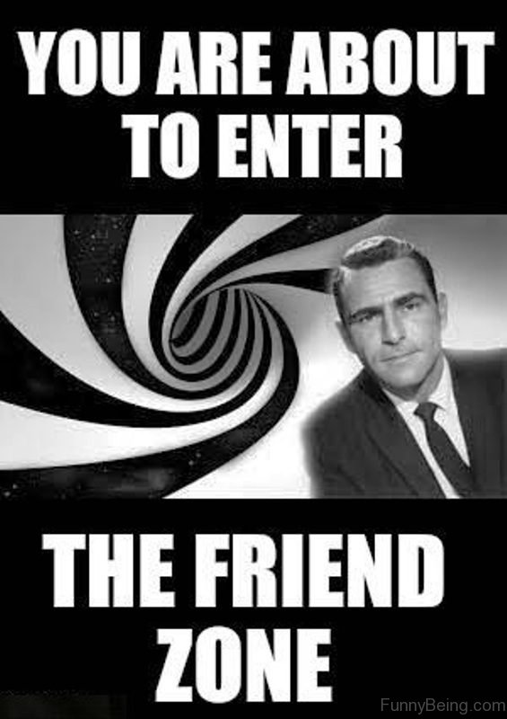 You Are About To Enter The Friend Zone