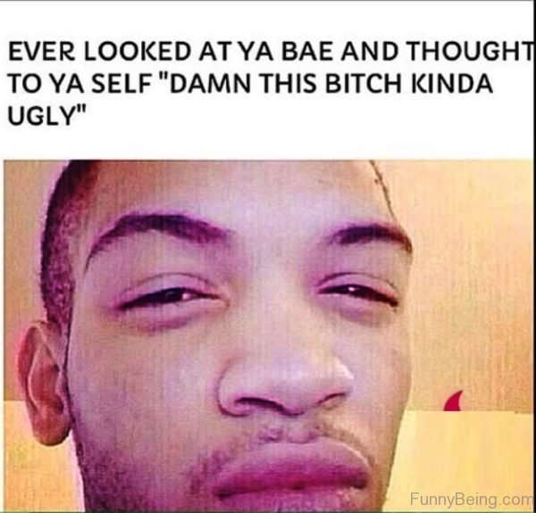 Ever Looked At Your Bae