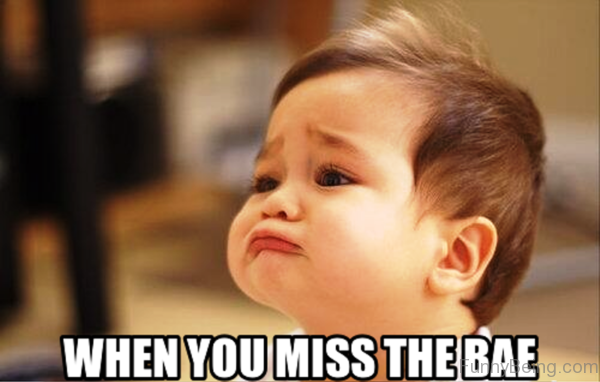 When You Miss The Bae