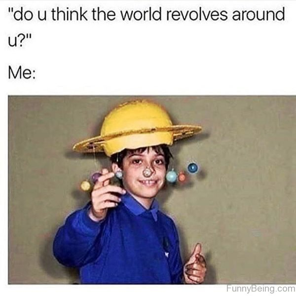 Do You Think The World Revolves