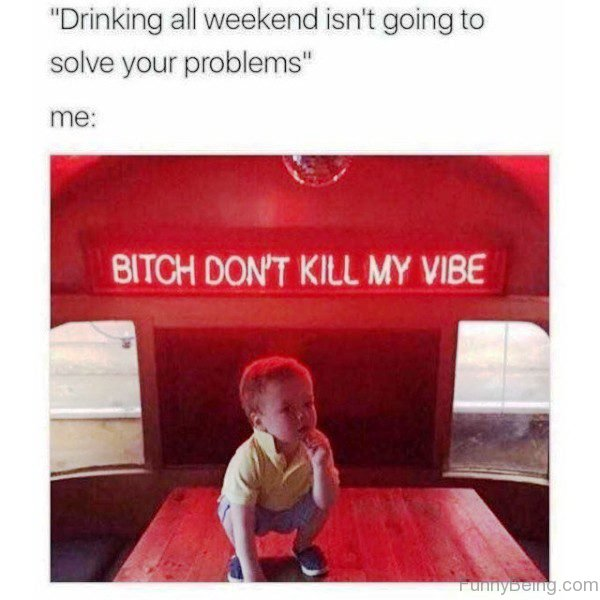 Drinking All Weekend Isnt Going To